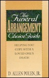 The Funeral Arrangement Choice Guide: Helping You Cope with a Loved Ones Death Dallas Allen, Jr. Polen