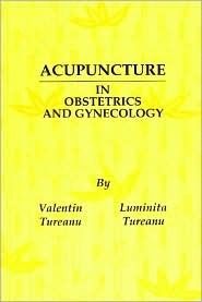 Acupuncture in Obstetrics and Gynecology Valentin Tureanu