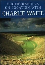 Photographers on Location with Charlie Waite Charlie Waite