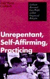Unrepentant, Self Affirming, Practicing: Lesbian/Bisexual/Gay People Within Organized Religion  by  Gary David Comstock