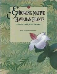 Growing Native Hawaiian Plants: A How-To Guide for the Gardener Heidi L. Bornhorst