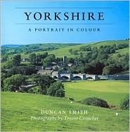 Yorkshire: A Portrait in Colour  by  Duncan J.D. Smith