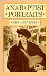 Anabaptist Portraits  by  John Allen Moore