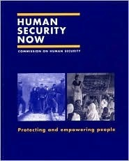 Human Security Now: Protecting and Empowering People  by  United Nations