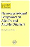 Neuropsychological Perspectives on Affective and Anxiety Disorders: A Special Issue of Cognition and Emotion Richard J. Davidson