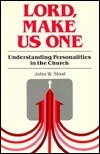 Lord, Make Us One: Understanding Personalities in the Church  by  John W. Sloat