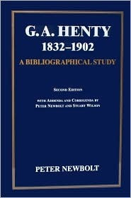 G.A. Henty, 1832-1902: A Bibliographical Study of His British Editions, with Short Accounts of His Publishers, Illustrators, and Designers  by  Peter Newbolt