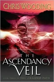 The Ascendancy Veil (Braided Path, #3) Chris Wooding