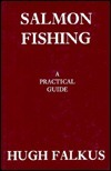 Salmon Fishing: A Practical Guide Hugh Falkus