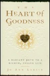 The Heart of Goodness: A Radiant Path to a Richer, Fuller Life  by  Jo Ann Larsen