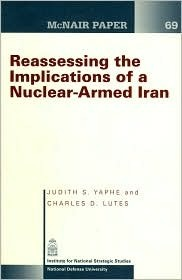 Reassessing the Implications of a Nuclear-Armed Iran  by  Judith S. Yaphe