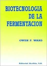 Biotecnologia de La Fermentacion  by  Owen P. Ward