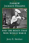 Andrew Jackson Higgins and the Boats That Won World War II Jerry E. Strahan