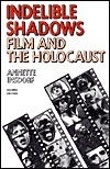 Indelible Shadows: Film and the Holocaust Annette Insdorf