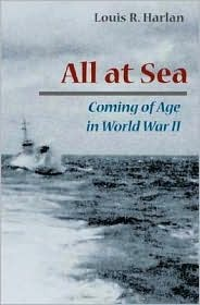 All at Sea: Coming of Age in World War II Louis R. Harlan