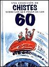 Coleccion de Chistes Sobre Los Que Pasan Los 60  by  Helen Exley