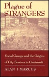 Plague of Strangers: Social Groups and the Origins of City Services in Cincinnati, 1819-1870 Alan I. Marcus