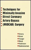 Techniques For Minimally Invasive Direct Coronary Artery Bypass (Midcab) Surgery (Books)  by  Robert Emery
