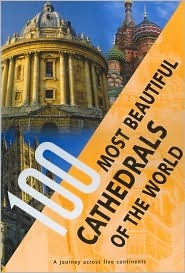 100 Most Beautiful Cathedrals of the World: A Journey Across Five Continents chartwell books