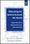 Educating for Justice Around the World: Legal Education, Legal Practice, and the Community Louise G. Trubek