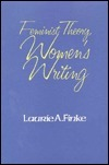 Feminist Theory, Womens Writing  by  Laurie A. Finke