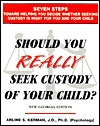 Should You Really Seek Custody Of Your Child? New Georgia Edition  by  Arline S. Kerman