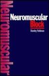 Neuromuscular Block Stanley A. Feldman