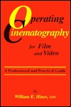 Operating Cinematography for Film and Video: A Professional and Practical Guide William E. Hines