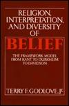 Religion, Interpretation and Diversity of Belief: The Framework Model from Kant to Durkheim to Davidson Terry F. Godlove, Jr.
