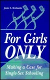 For Girls Only: Making A Case For Single Sex Schooling Janice L. Streitmatter