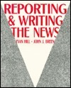 Reporting and Writing the News  by  Evan Hill