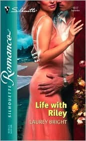 Life With Riley (Silhouette Romance, #1617)  by  Laurey Bright