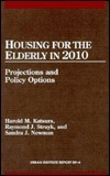 Housing for the Elderly in 2010: Projections and Policy Options, Urban Institute Report 89-4  by  Harold M. Katsura