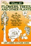 Draw 50 Flowers- Trees- and Other Plants  by  Lee J. Ames
