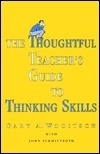 The Thoughtful Teachers Guide to Thinking Skills  by  Gary A. Woditsch