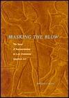 Masking the Blow: The Scene of Representation in Late Prehistoric Egyptian Art Whitney Davis