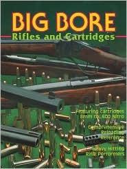 Big Bore Rifles & Cartridges  by  Al Miller