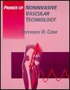 Primer of Noninvasive Vascular Technology Terrence D. Case