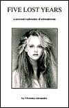 Five Lost Years: A Personal Exploration of Schizophrenia  by  Christina Alexandra