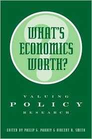 Whats Economics Worth?: Valuing Policy Research Vincent H. Smith