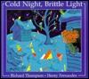 Cold Night, Brittle Light Richard Thompson