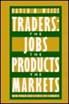 Traders: The Jobs, The Products, The Markets David M. Weiss