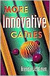 More Innovative Games  by  Brenda Lichtman