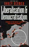 Liberalization and Democratization: Change in the Soviet Union and Eastern Europe Nancy ed Bermeo