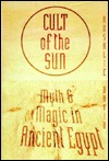Cult of the Sun: Myth and Magic in Ancient Egypt Rosalie David