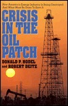 Crisis in the Oil Patch: How Americas Energy Industry Is Being Destroyed and What Must Be Done to Save It  by  Donald P. Hodel