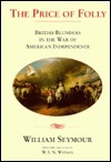 The Price of Folly: British Blunders in the War of American Independence  by  William Seymour
