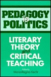 Pedagogy Is Politics: LITERARY THEORY AND CRITICAL TEACHING  by  Maria-Regina Kecht