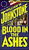 Blood in the Ashes (Ashes, #4)  by  William W. Johnstone