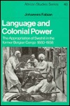 Language and Colonial Power: The Appropriation of Swahili in the Former Belgian Congo, 1880 1938  by  Johannes Fabian